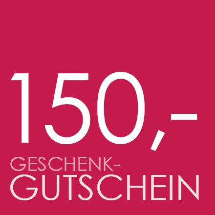 GESCHENK-GUTSCHEIN 150,- €